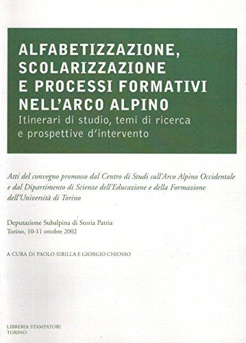 Alfabetizzazione, scolarizzazione e processi formativi nell'arco alpino. Itinerari di studio, temi di ricerca e prospettive d'intervento