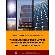 The Solar Cell Power in Your Home and Your Workplace: All You Need to Know (Stefan University Press Series on Frontiers in Science and Technology, 1543-4028) (English Edition)