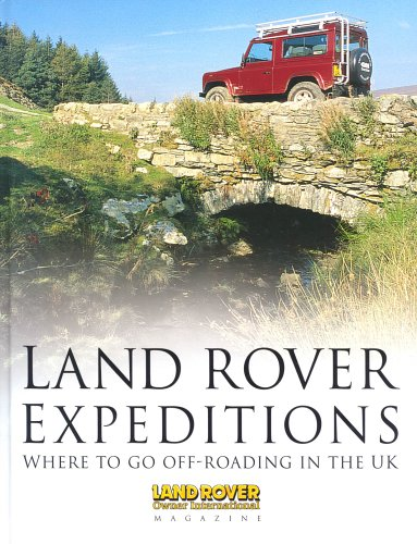 Land Rover Expeditions: Where to Go Off-roading in the UK (Haynes EMAP S.) por Land Rover