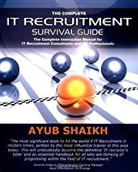 The Complete It Recruitment Survival Guide by Ayub Shaikh (2008-09-12)