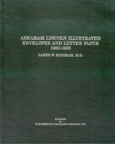 Abraham Lincoln Illustrated Envelopes and Letter Paper 1860-1865 by James W. Milgram (1984-02-02)