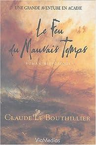 Le feu du mauvais temps par  Claude Le Bouthillier