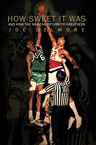 How Sweet It Was: And How the Nba Can Return to Greatness di Joe Delmore