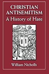 Christian Antisemitism: A History of Hate: A History of Hate