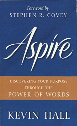 Aspire: Discovering Your Purpose Through the Power of Words by Kevin Hall (2010-08-01)