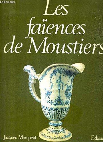 Les Faïences de Moustiers : Du XVII+ siècle à nos jours par Jacques Mompeut
