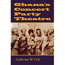 Ghana's Concert Party Theatre: by Catherine M. Cole (2001-06-01)