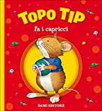Topo Tip fa i capricci. Ediz. a colori