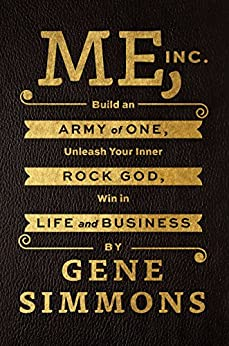 Me, Inc.: Build an Army of One, Unleash Your Inner Rock God, Win in Life and Business von [Simmons, Gene]