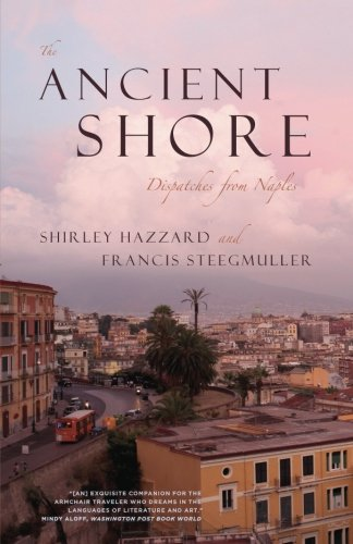 The Ancient Shore: Dispatches from Naples por Shirley Hazzard