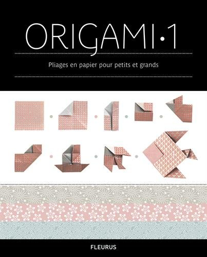 L'Encyclopédie des Origami : Tome 1, Origami