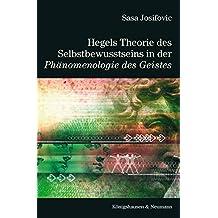 Hegels Theorie des Selbstbewusstseins in der Phänomenologie des Geistes (Epistemata - Würzburger wissenschaftliche Schriften. Reihe Philosophie)