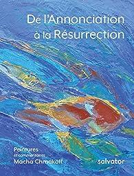 De l'Annonciation à la Résurrection par Macha Chmakoff