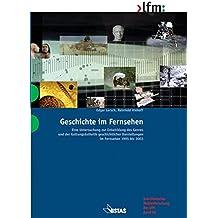 Geschichte im Fernsehen. Eine Untersuchung zur Entwicklung des Genres und der Gattungsästhetik geschichtlicher Darstellungen im Fernsehen 1995 bis 2003