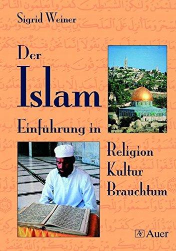 Der Islam: Einführung in Religion, Kultur, Brauchtum (5. bis 10. Klasse)