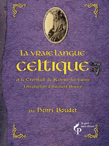 Sur la piste du trésor de Rennes-le-château : La vraie langue celtique et le cromleck de Rennes-les-bains par Henri Boudet