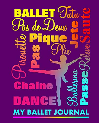 "My ballet Journal: Colorful Dance Sayings - Ballerinas Cute Girly Book 8"" x 10"" - 150 Blank Ruled Journal Paper For Writing Your Ballet Class ... Achievements Fun Gift Idea For Ballet Dancers"