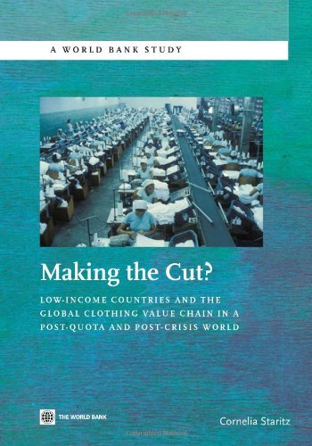 Making the Cut?: Low-Income Countries and the Global Clothing Value Chain in a Post-Quota and Post-Crisis World (World Bank Study) by Cornelia Staritz (2011-01-30)