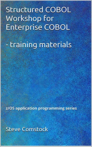 Structured COBOL Workshop for Enterprise COBOL - Training materials: z/OS Application Programmer Training (English Edition) por Steve Comstock