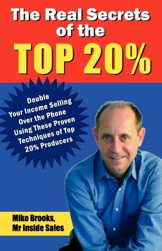 The Real Secrets of the Top 20%: How to Double Your Income Selling Over the Phone by Mike Brooks (2008-07-07)