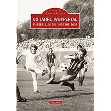 80 Jahre Wuppertal: Fußball im Tal 1929 bis 2009