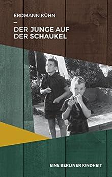 Der Junge auf der Schaukel: Eine Berliner Kindheit von [Kühn, Erdmann]