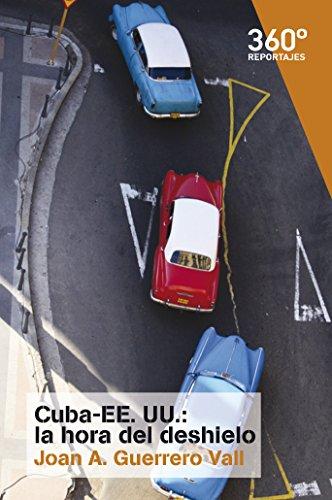 Cuba-EEUU: la hora del deshielo (Reportajes360º) por Joan Antoni Guerrero Vall