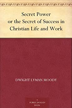 Secret Power or the Secret of Success in Christian Life and Work by [Moody, Dwight Lyman]