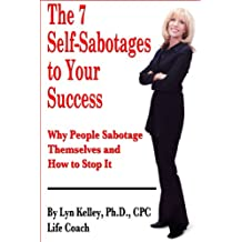 The 7 Self-Sabotages to Your Success: Why People Sabotage Themselves and How to Stop It (English Edition)