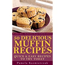 50 Delicious Muffin Recipes – Quick and Easy Recipes To Try Today (Breakfast Ideas - The Breakfast Recipes Cookbook Collection 1) (English Edition)