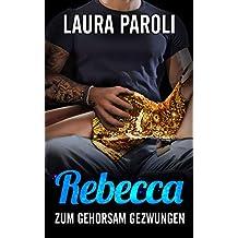 Rebecca - zum Gehorsam gezwungen (Erotik ab 18 unzensiert, tabulose Sexgeschichten ab 18, Sex Erotik Deutsch)