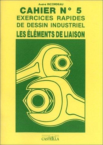 Cahier N° 5 : Exercices rapides de dessin industriel : Les éléments de liaison by André Ricordeau(1997-11-01) par André Ricordeau