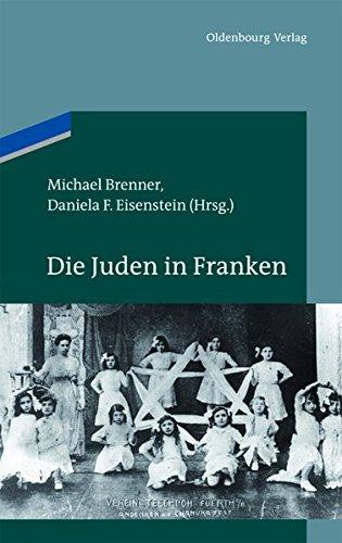 Die Juden in Franken (Studien zur Jüdischen Geschichte und Kultur in Bayern, Band 5)