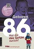 Geboren 1986 - Das Multimedia Buch: Hol dir das Gefühl zurück! (Geboren 19xx - Hol dir das Gefühl zurück!)