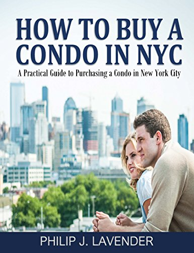How To Buy A Condo In NYC: A practical guide to purchasing a condo in New York City (English Edition)