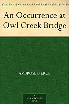 An Occurrence at Owl Creek Bridge (English Edition) von [Bierce, Ambrose]