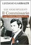 Gli anni spezzati. Il commissario Luigi Calabresi, medaglia d'oro