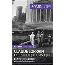 Claude Lorrain et l'esthétique classique: L'art du « paysage idéal », entre réel et imaginaire (Artistes t. 52)