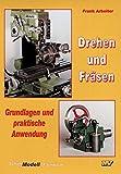 Drehen und Fräsen: Grundlagen und praktische Anwendung
