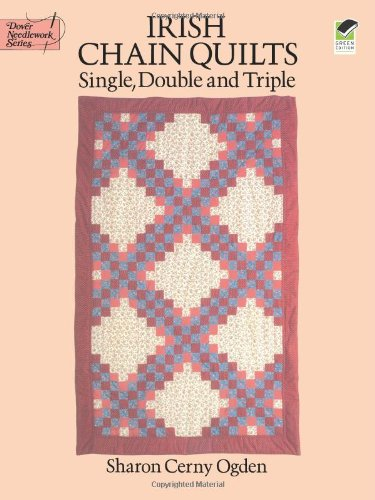Irish Chain Quilts: Single, Double and Triple (Dover Needlework Series) -