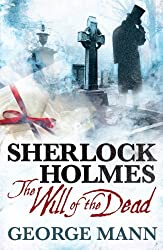 Sherlock Holmes: The Will of the Dead by George Mann (2013-11-05)