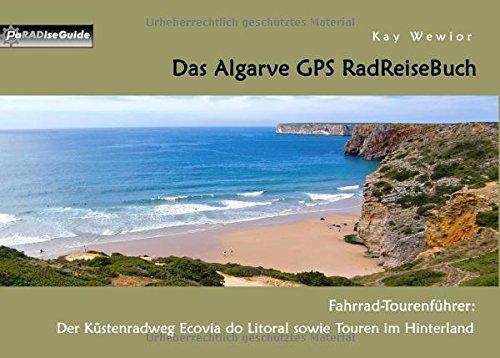 Das Algarve GPS RadReiseBuch: Fahrrad-Tourenführer: Der Küstenradweg Ecovia do Litoral sowie Touren im Hinterland (PaRADise Guide)