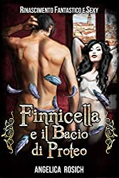 Finnicella e il Bacio di Proteo: Le avventure erotiche di Finnicella (Rinascimento Fantastico e Sexy Vol. 4)