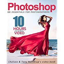 Photoshop CC Essentials for Photographers: Chelsea & Tony Northrup's Video Book (English Edition)