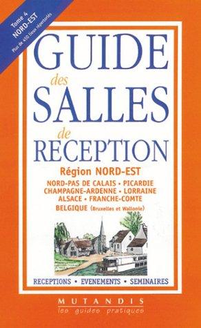 Guide des salles de réception, tome 4 : Edition Nord-Est et Belgique par Collectif