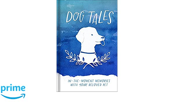 Dog Tales In The Moment Memories With Your Beloved Pet Amazoncouk Harvest House Publishers 9780736971478 Books