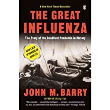 The Great Influenza: The Story of the Deadliest Pandemic in History by John M. Barry (2008-05-29)