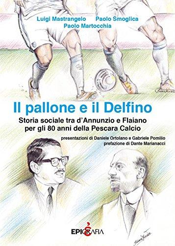 Il pallone e il Delfino. Storia sociale tra d'Annunzio e Flaiano per gli 80 anni della Pescara Calcio por Luigi Mastrangelo