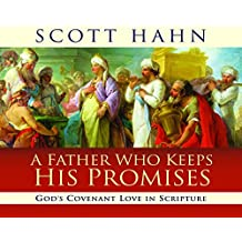 A Father Who Keeps His Promises: God's Covenant Love in Scripture by Scott Hahn (2005-12-08)