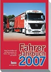 Fahrer-Jahrbuch 2007: Neue Vorschriften und viel Wissenswertes für Fahrer, über Fahrzeuge und Verkehr